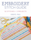 Embroidery Stitch Guide: 52 Stitches + 3 Projects Cover Image
