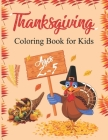 Thanksgiving Coloring Book for Kids Ages 2-5: A Collection of Thanksgiving Coloring Pages for Kids Things Such as Turkey, Celebrate Harvest, Holiday D Cover Image