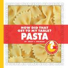 How Did That Get to My Table? Pasta (Community Connections) Cover Image