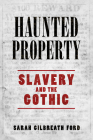Haunted Property: Slavery and the Gothic Cover Image