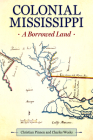 Colonial Mississippi: A Borrowed Land (Heritage of Mississippi) Cover Image