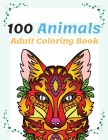 100 Animals Adult Coloring Book: Stress Relieving Animal Designs to Color, Relax and Unwind, Coloring Book For Adults Cover Image