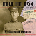 Hold the Oxo!: A Teenage Soldier Writes Home (Canadians at War #6) Cover Image