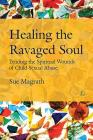 Healing the Ravaged Soul: Tending the Spiritual Wounds of Child Sexual Abuse Cover Image