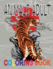 Animals Adult Coloring Book: Funny Wild Animals Coloring Book Featuring Adorable Lions, Tigers, Elephants, Horses, Dogs, Cats, and Many More! With Cover Image