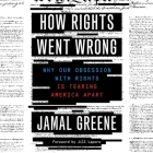 How Rights Went Wrong Lib/E: Why Our Obsession with Rights Is Tearing America Apart Cover Image