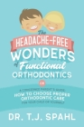 The Headache-Free Wonders of Functional Orthodontics: A Concerned Parent's Guide: How to Choose Proper Orthodontic Care for Your Child or Yourself Cover Image