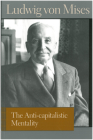 The Anti-Capitalistic Mentality (Liberty Fund Library of the Works of Ludwig Von Mises) Cover Image