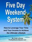Five Day Weekend System: How to Leverage Your Time and Your Income to Achieve the Ultimate Lifestyle Cover Image