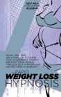 Rapid Weight Loss Hypnosis Mastery: An All Inclusive Walkthrough To Learn How To Dominate Anxiety And Emotional Eating Through Self Hypnosis And Gastr Cover Image
