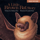 A Little Brown Bat Story (Wildlife on the Move #2) Cover Image