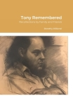 Tony Remembered: Recollections by Family and Friends Cover Image