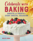 Celebrate with Baking: Sweets and Treats for Every Special Occasion Cover Image