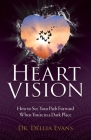 Heart Vision: How to See Your Path Forward When You're in a Dark Place Cover Image