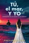TÚ, el mar, Y YO: Confesiones de las parejas de los marinos Cover Image