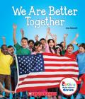 We Are Better Together (Rookie Read-About Civics) Cover Image