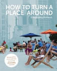 How to Turn a Place Around: A Placemaking Handbook Cover Image