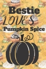Bestie Loves Pumpkin Spice: (6x 9 inch) dotted lined journal with cream pages, journal and or diary for school, note taking, ... and more! Cover Image
