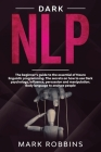 Dark Nlp: The beginner's guide to the essential of Neuro linguistic programming. The secrets on how to Use Dark Psychology, infl Cover Image