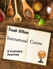 International Cuisine: A culinary journey through the yummiest recipes from the tastiest cuisines around the world Cover Image