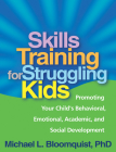 Skills Training for Struggling Kids: Promoting Your Child's Behavioral, Emotional, Academic, and Social Development Cover Image