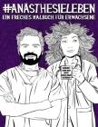 Anästhesie Leben: Ein freches Malbuch für Erwachsene: Ein Buch für Anästhesisten, Fachkrankenpfleger für Intensivpflege und Anästhesie, Cover Image