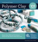 Polymer Clay 101: Master Basic Skills and Techniques Easily Through Step-By-Step Instruction Cover Image