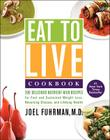Eat to Live Cookbook: 200 Delicious Nutrient-Rich Recipes for Fast and Sustained Weight Loss, Reversing Disease, and Lifelong Health Cover Image