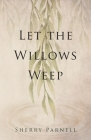 Let the Willows Weep Cover Image
