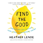 Find the Good: Unexpected Life Lessons from a Small-Town Obituary Writer. Cover Image