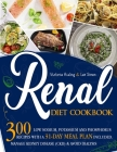 Renal Diet Cookbook: : 300 Low Sodium, Potassium and Phosphorus Recipes with a 31-Day Meal Plan Included. Manage Kidney Disease (CKD) & Avo Cover Image
