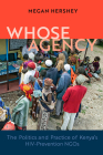 Whose Agency: The Politics and Practice of Kenya's HIV-Prevention NGOs (Africa and the Diaspora: History, Politics, Culture) Cover Image
