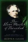 The Slave Master of Trinidad: William Hardin Burnley and the Nineteenth-Century Atlantic World Cover Image