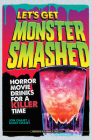 Let's Get Monster Smashed: Horror Movie Drinks for a Killer Time Cover Image