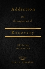 Shifting Attention: The Curious Tale Of Addiction: And The Magical Art Of Recovery Cover Image