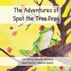 The Adventures of Spot the Tree Frog Cover Image