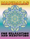 Mandalas for Relaxation and Meditation: Big Mandala Coloring Book for Adults 100 Images Stress Management Coloring Book For Relaxation, Meditation, Ha Cover Image