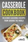 Casserole Cookbook: Delicious Casserole Recipes From Around The World Cover Image