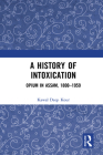 A History of Intoxication: Opium in Assam, 1800-1959 Cover Image