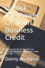 Unlock The Power Of Your Business Credit: Discover the Secret Methods For Establishing and Building Credit Using Your EIN Cover Image