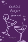 Cocktail Recipes Journal: Blank Cocktail Recipe Pages Book, Record Your Own Cocktails, Drink Inventions, Mixology Gift, Notebook, Organizer Cover Image