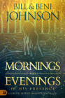 Mornings and Evenings in His Presence: A Lifestyle of Daily Encounters with God Cover Image