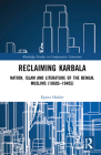 Reclaiming Karbala: Nation, Islam and Literature of the Bengal Muslims (1860s-1940s) (Routledge Studies in Comparative Literature) Cover Image