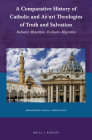 A Comparative History of Catholic and As'arī Theologies of Truth and Salvation: Inclusive Minorities, Exclusive Majorities (Currents of Encounter #66) Cover Image