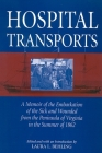 Hospital Transports: A Memoir of the Embarkation of the Sick and Wounded from the Peninsula of Virginia in the Summer of 1862 Cover Image