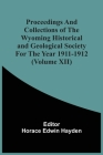 Proceedings And Collections Of The Wyoming Historical And Geological Society For The Year 1911-1912 (Volume Xii) Cover Image