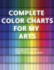 Complete Color Charts for my Arts - Color Swatches Themes, Color Wheels, Image Inspired Color Palettes: 3 in 1 Graphic Design Swatch tool book, DIY Co Cover Image