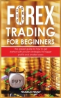 Forex trading for beginners: The easiest guide to how to get started with proven strategies for bigger profits and smaller losses Cover Image