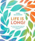 Life Is Long!: 50+ Ways to Help You Live a Little Bit Closer to Forever Cover Image