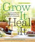 Grow It, Heal It: Natural and Effective Herbal Remedies from Your Garden or Windowsill Cover Image